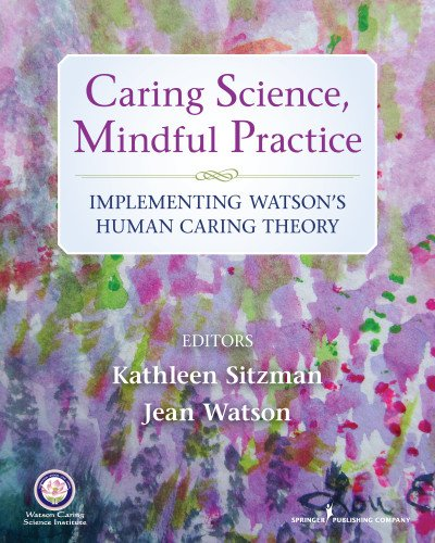 Caring Science, Mindful Practice: Implementing Watson's Human Caring Theory  2013 edition cover