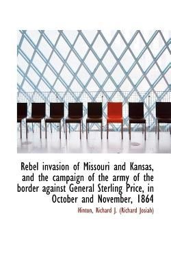 Rebel Invasion of Missouri and Kansas, and the Campaign of the Army of the Border Against General St  N/A 9781113168535 Front Cover