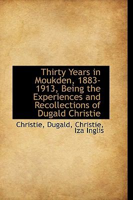 Thirty Years in Moukden, 1883-1913, Being the Experiences and Recollections of Dugald Christie N/A 9781113481535 Front Cover