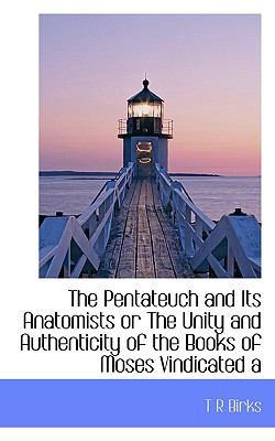 Pentateuch and Its Anatomists or the Unity and Authenticity of the Books of Moses Vindicated  N/A 9781116646535 Front Cover