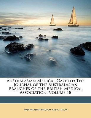 Australasian Medical Gazette : The Journal of the Australasian Branches of the British Medical Association, Volume 18 N/A edition cover