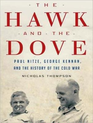 The Hawk and the Dove: Paul Nitze, George Kennan, and the History of the Cold War, Library Edition  2009 9781400143535 Front Cover