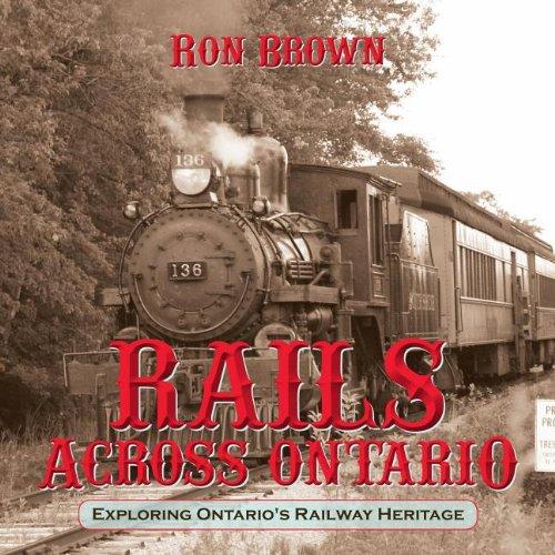 Rails Across Ontario Exploring Ontario's Railway Heritage  2013 9781459707535 Front Cover