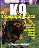 K9 Complete Care A Manual for Physically and Mentally Healthy Working Dogs  2003 9781550592535 Front Cover