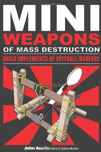 Mini Weapons of Mass Destruction Build Implements of Spitball Warfare  2009 9781556529535 Front Cover