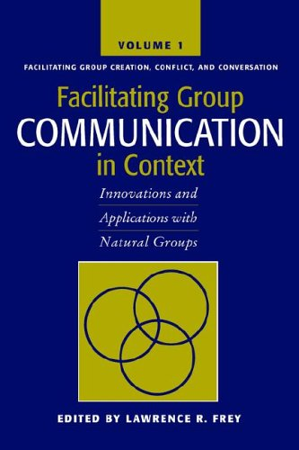 Facilitating Group Communication in Context Innovations and Applications with Natural Groups  2005 9781572736535 Front Cover