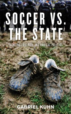 Soccer vs. the State Tackling Football and Radical Politics  2011 edition cover