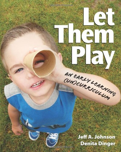 Let Them Play An Early Learning (un)Curriculum  2012 edition cover