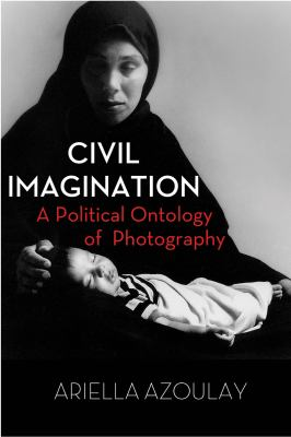 Civil Imagination A Political Ontology of Photography  2012 edition cover