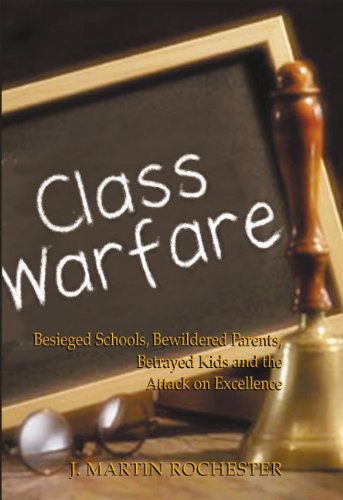 Class Warfare Besieged Schools, Bewildered Parents, Betrayed Kids and the Attack on Excellence  2002 edition cover