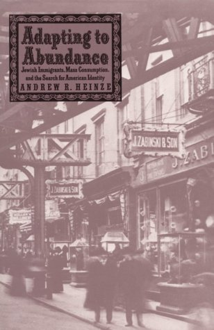 Adapting to Abundance Jewish Immigrants, Mass Consumption, and the Search for American Identity N/A edition cover