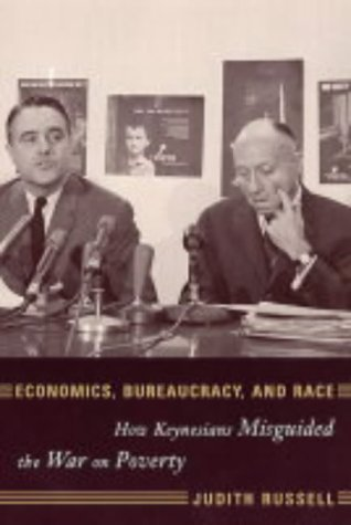 Economics, Bureaucracy, and Race How Keynesians Misguided the War on Poverty  2003 edition cover