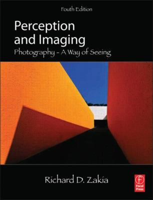 Perception and Imaging Photography--A Way of Seeing 4th 2013 (Revised) 9780240824536 Front Cover
