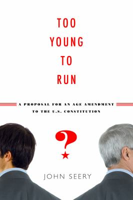 Too Young to Run? A Proposal for an Age Amendment to the U. S. Constitution  2011 9780271048536 Front Cover