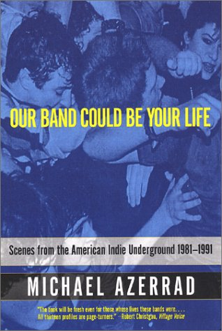 Our Band Could Be Your Life Scenes from the American Indie Underground, 1981-1991  2001 (Reprint) edition cover