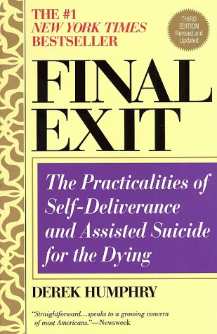Final Exit The Practicalities of Self-Deliverance and Assisted Suicide for the Dying 3rd 2002 edition cover