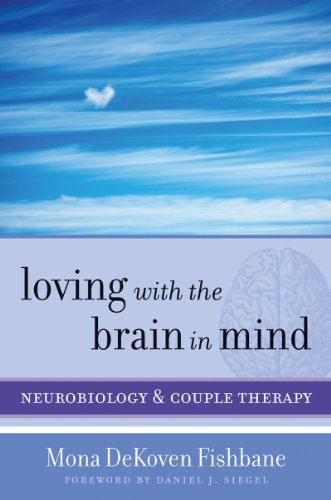 Loving with the Brain in Mind Neurobiology and Couple Therapy  2013 edition cover