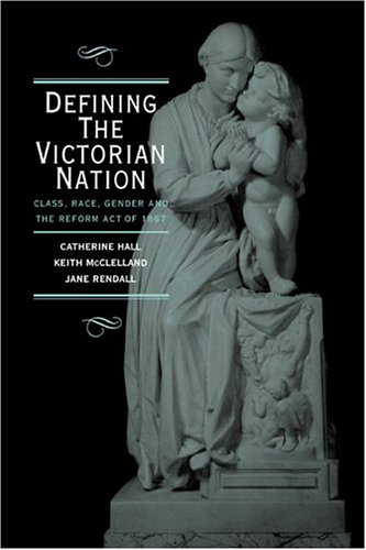 Defining the Victorian Nation Class, Race, Gender and the British Reform Act of 1867  2000 9780521576536 Front Cover
