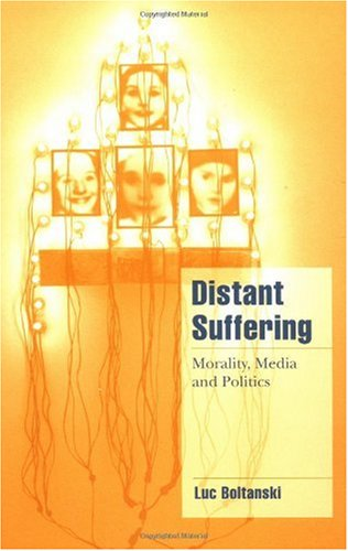 Distant Suffering Morality, Media and Politics  1999 9780521659536 Front Cover