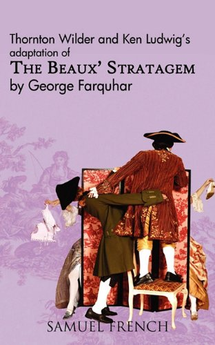Thornton Wilder and Ken Ludwig's Adaptation of the Beaux' Stratagem   2007 edition cover