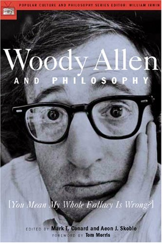 Woody Allen and Philosophy [You Mean My Whole Fallacy Is Wrong?]  2004 edition cover