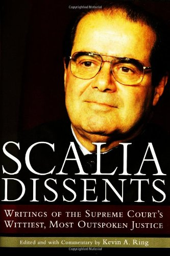 Scalia Dissents Writings of the Supreme Court's Wittiest, Most Outspoken Justice  2004 edition cover