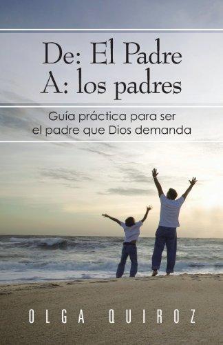 De: El Padre A: los padres: Gufa Practica Para Ser El Padre Que Dios Demanda  2013 edition cover