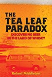 Tea Leaf Paradox Discovering Beer in the Land of Whisky N/A 9781490543536 Front Cover