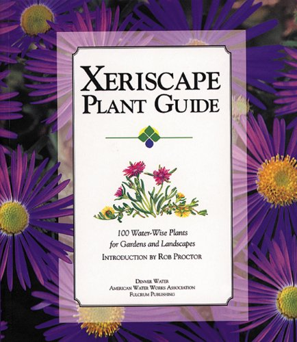 Xeriscape Plant Guide 100 Water-Wise Plants for Gardens and Landscapes N/A 9781555912536 Front Cover