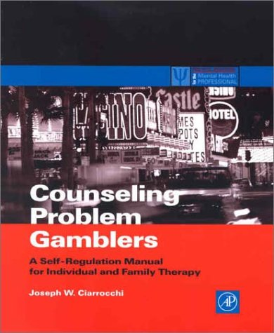 Counseling Problem Gamblers A Self-Regulation Manual for Individual and Family Therapy  2001 edition cover
