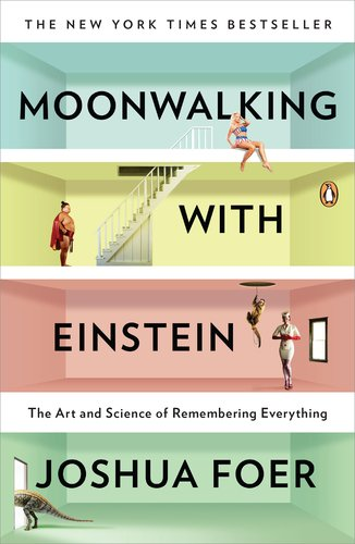 Moonwalking with Einstein The Art and Science of Remembering Everything  2012 9780143120537 Front Cover