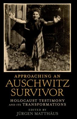 Approaching an Auschwitz Survivor Holocaust Testimony and Its Transformations N/A 9780199772537 Front Cover