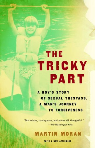 Tricky Part A Boy's Story of Sexual Trespass, a Man's Journey to Forgiveness  2006 9780307276537 Front Cover