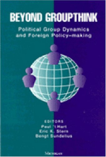 Beyond Groupthink Political Group Dynamics and Foreign Policy-Making N/A 9780472066537 Front Cover