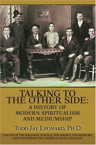 Talking to the Other Side A Study of the Religion, Science, Philosophy and Mediums that Encompass this American-Made Religion N/A edition cover