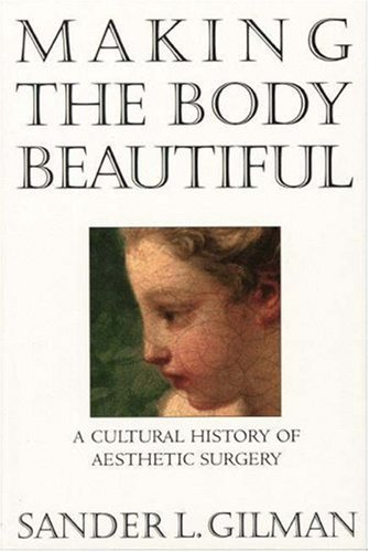 Making the Body Beautiful A Cultural History of Aesthetic Surgery  2001 edition cover