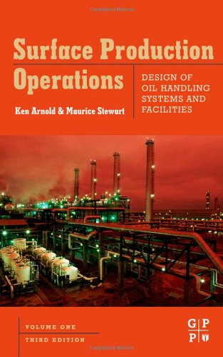Surface Production Operations Design of Oil Handling Systems and Facilities 3rd 2007 edition cover