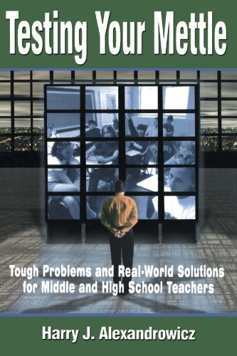 Testing Your Mettle Tough Problems and Real-World Solutions for Middle and High School Teachers  2001 9780761977537 Front Cover