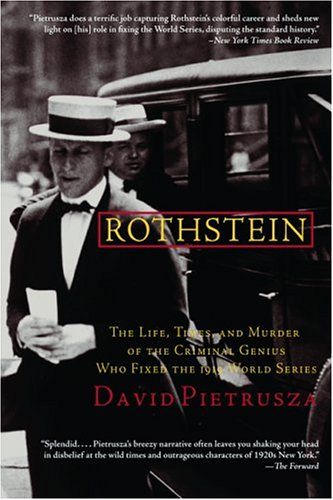 Rothstein The Life, Times, and Murder of the Criminal Genius Who Fixed the 1919 World Series N/A edition cover