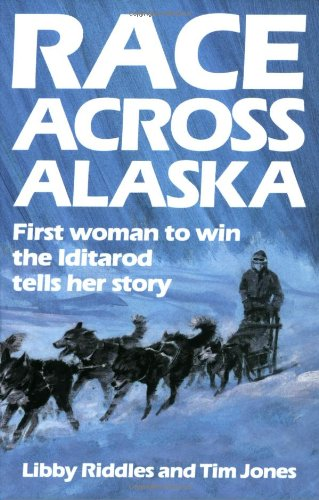 Race Across Alaska First Woman to Win the Iditarod Tells Her Story N/A edition cover