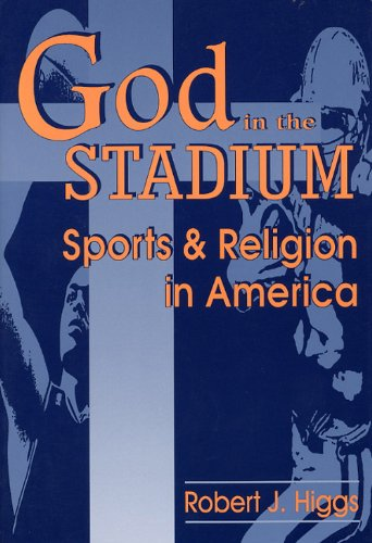 God in the Stadium Sports and Religion in America N/A edition cover