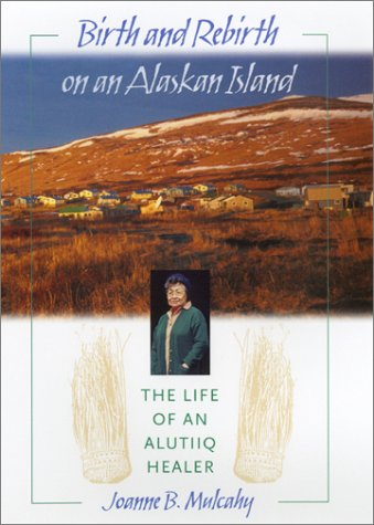 Birth and Rebirth on an Alaskan Island The Life of an Alutiiq Healer  2001 edition cover