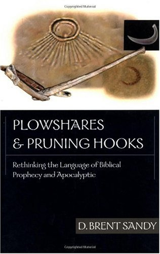Plowshares and Pruning Hooks Rethinking the Language of Biblical Prophecy and Apocalyptic  2002 edition cover