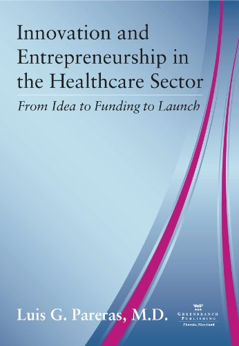 Innovation and Entrenpreneurship in the Healthcare Sector: from Idea to Funding to Launch  N/A 9780982705537 Front Cover