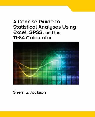 Concise Guide to Statistical Analyses Using Excel, SPSS, and the TI-84 Calculator   2013 edition cover