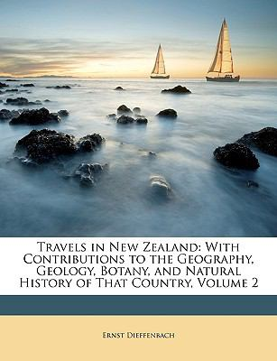 Travels in New Zealand With Contributions to the Geography, Geology, Botany, and Natural History of That Country, Volume 2 N/A edition cover