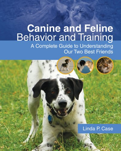 Canine and Feline Behavior and Training A Complete Guide to Understanding Our Two Best Friends  2010 edition cover