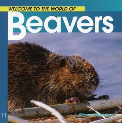 Welcome to the World of Beavers  N/A 9781551108537 Front Cover