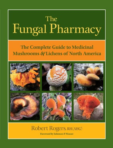 Fungal Pharmacy The Complete Guide to Medicinal Mushrooms and Lichens of North America  2011 9781556439537 Front Cover