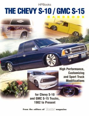 Chevy S10 GMC S15 Performance Handbook High Performance Customizing and Sport Truck Modifications for S-10, and Gmc S-15 Trucks, 1982 to Present  2001 9781557883537 Front Cover